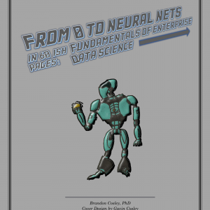 From 0 to Neural Nets in 60'ish Pages: Fundamentals of Enterprise Data Science